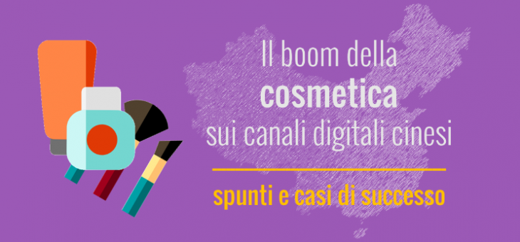 Il boom della cosmetica sui canali digitali cinesi: spunti e casi di successo